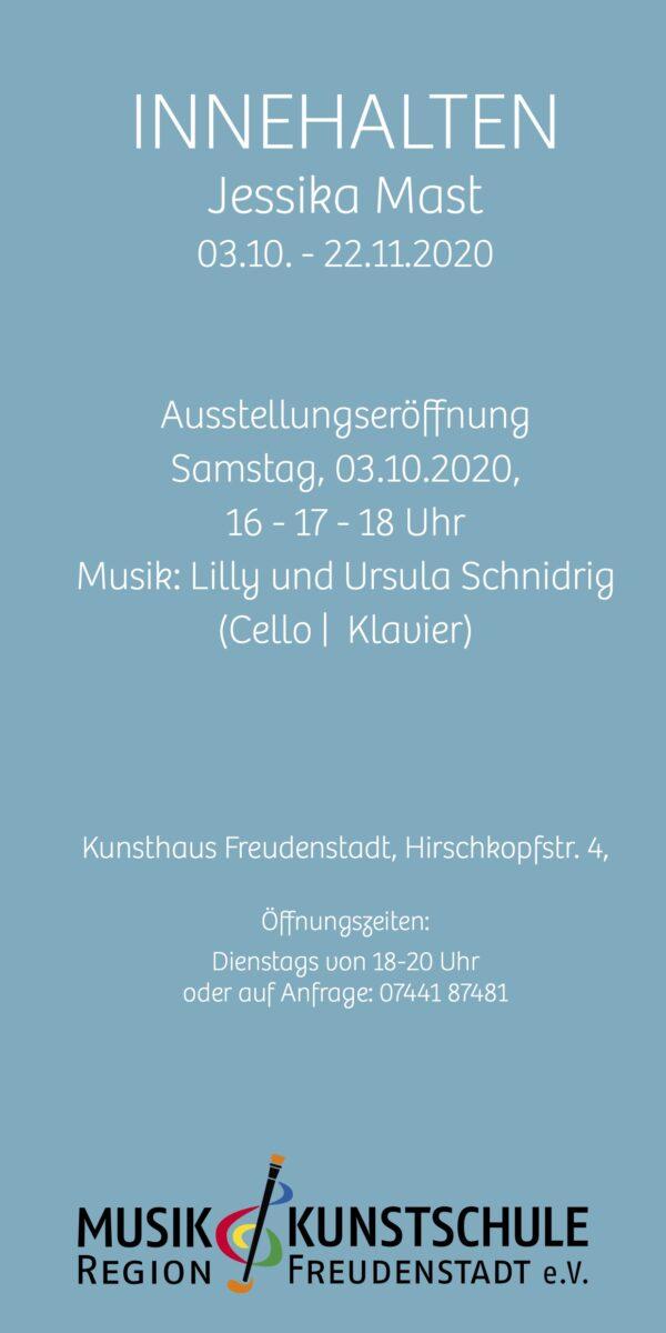 INNEHALTEN, Jessika Mast, 3.10.-22.11.2020, Ausstellungseröffnung Samstag, 3.10.2020, 16 Uhr, 17 Uhr, 18 Uhr. Musik: Lilly und Ursula Schnidrig (Cello, Klavier), Kunshaus Freudenstadt, Hirschkopfstr. 4.